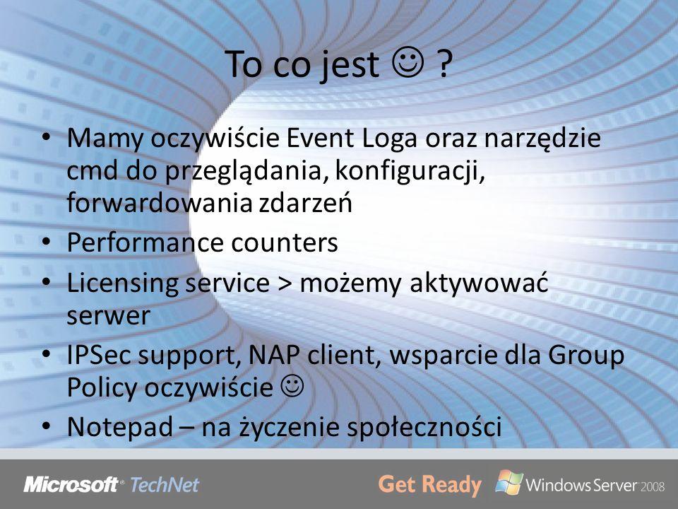 To co jest ? Mamy oczywiście Event Loga oraz narzędzie cmd do przeglądania, konfiguracji, forwardowania zdarzeń Performance counters Licensing service