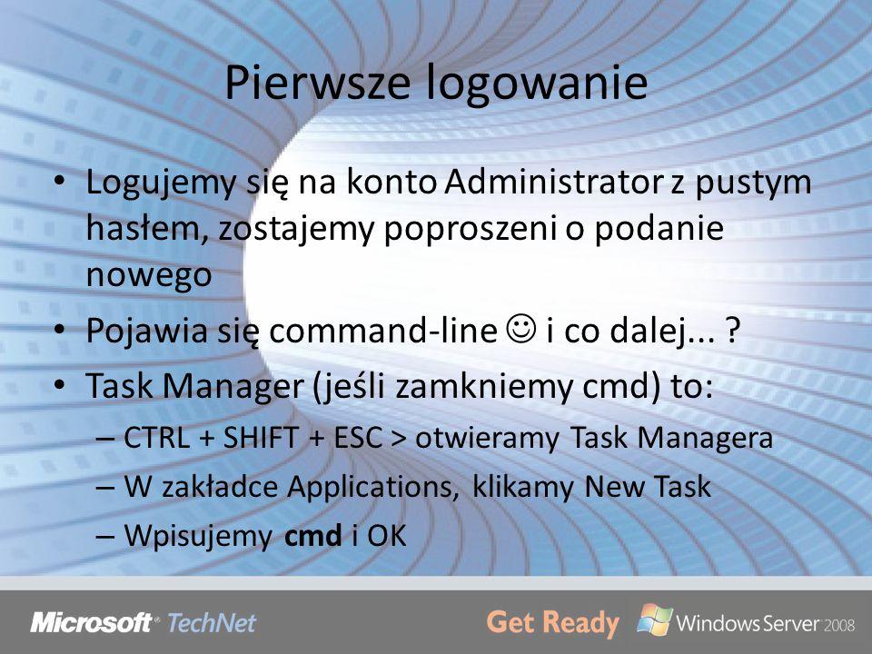 Pierwsze logowanie Logujemy się na konto Administrator z pustym hasłem, zostajemy poproszeni o podanie nowego Pojawia się command-line i co dalej... ?