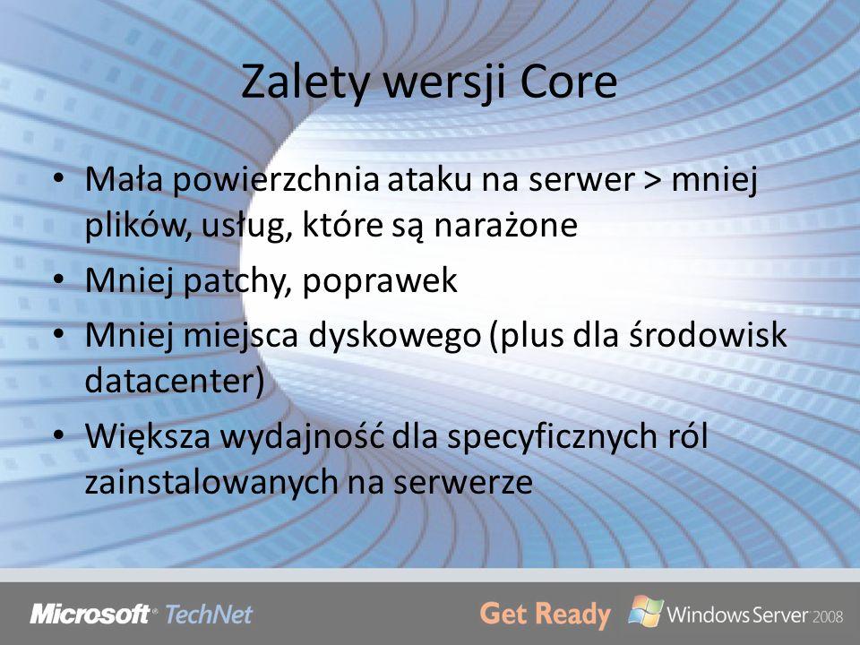 Zalety wersji Core Mała powierzchnia ataku na serwer > mniej plików, usług, które są narażone Mniej patchy, poprawek Mniej miejsca dyskowego (plus dla