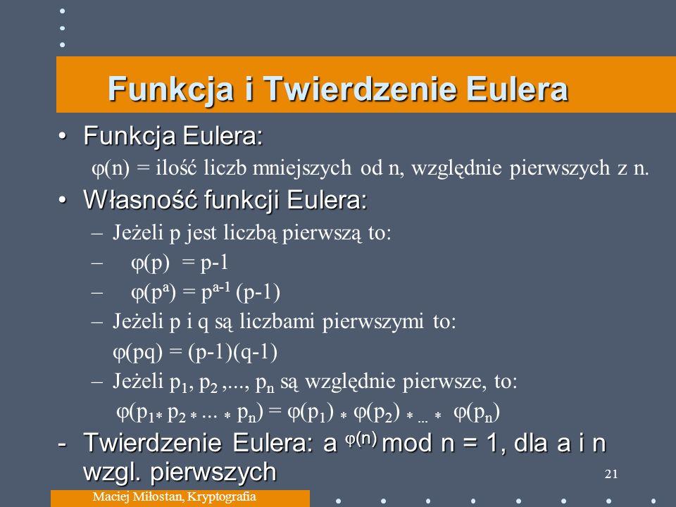 Funkcja i Twierdzenie Eulera Funkcja Eulera:Funkcja Eulera: (n) = ilość liczb mniejszych od n, względnie pierwszych z n. Własność funkcji Eulera:Własn