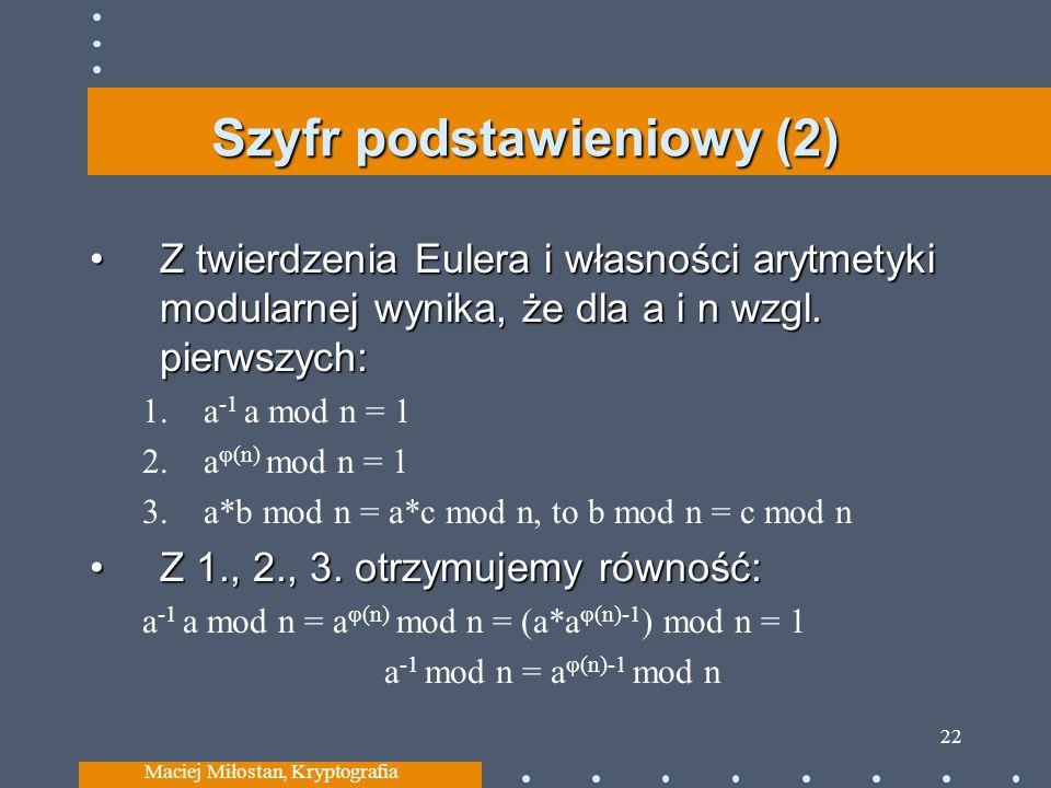 Szyfr podstawieniowy (2) Z twierdzenia Eulera i własności arytmetyki modularnej wynika, że dla a i n wzgl. pierwszych:Z twierdzenia Eulera i własności