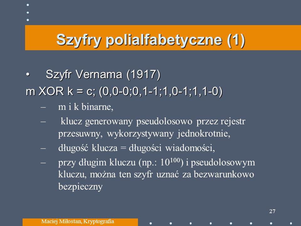 Szyfry polialfabetyczne (1) Szyfr Vernama (1917)Szyfr Vernama (1917) m XOR k = c; (0,0-0;0,1-1;1,0-1;1,1-0) –m i k binarne, – klucz generowany pseudol