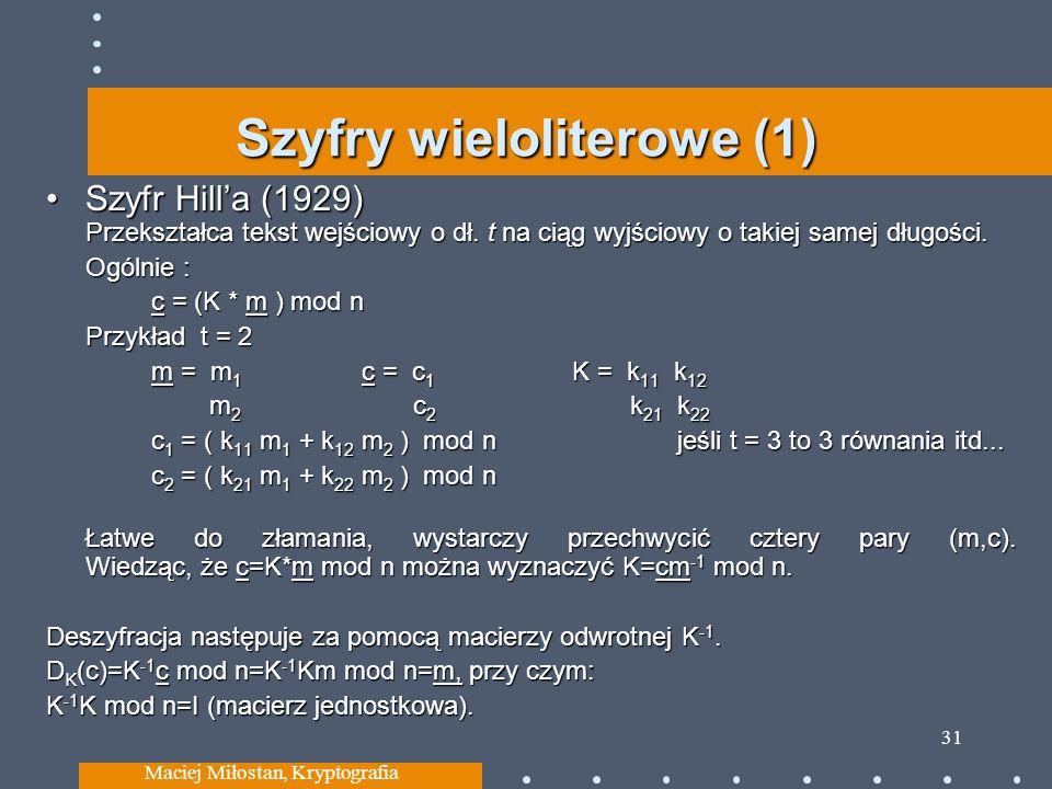 Szyfry wieloliterowe (1) Szyfr Hilla (1929) Przekształca tekst wejściowy o dł.