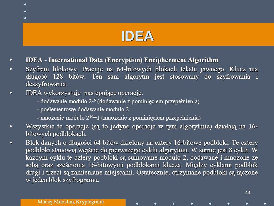 IDEA IDEA - International Data (Encryption) Encipherment AlgorithmIDEA - International Data (Encryption) Encipherment Algorithm Szyfrem blokowy.