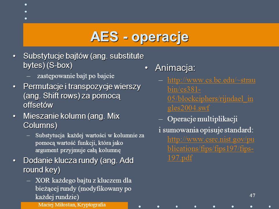 AES - operacje Substytucje bajtów (ang. substitute bytes) (S-box)Substytucje bajtów (ang. substitute bytes) (S-box) – zastępowanie bajt po bajcie Perm