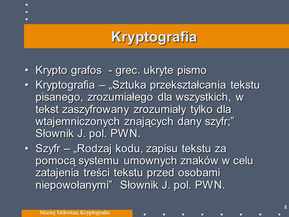 Kryptografia Krypto grafos - grec. ukryte pismoKrypto grafos - grec. ukryte pismo Kryptografia – Sztuka przekształcania tekstu pisanego, zrozumiałego