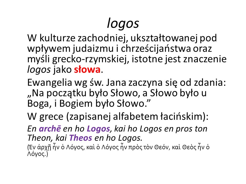 logos W kulturze zachodniej, ukształtowanej pod wpływem judaizmu i chrześcijaństwa oraz myśli grecko-rzymskiej, istotne jest znaczenie logos jako słowa.