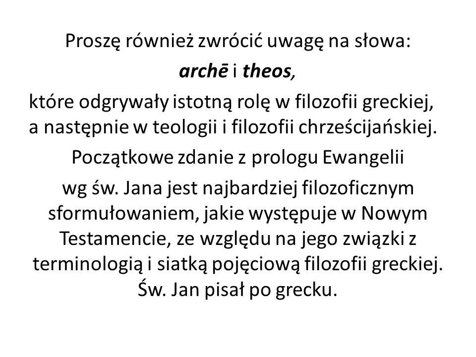 Proszę również zwrócić uwagę na słowa: archē i theos, które odgrywały istotną rolę w filozofii greckiej, a następnie w teologii i filozofii chrześcijańskiej.