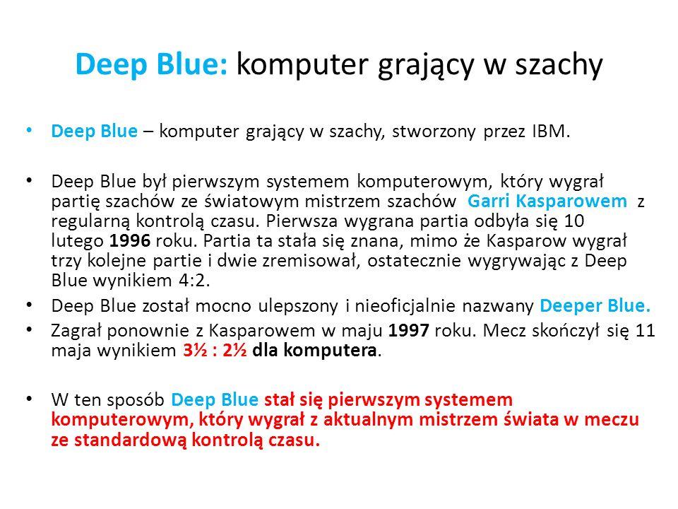 Deep Blue: komputer grający w szachy Deep Blue – komputer grający w szachy, stworzony przez IBM. Deep Blue był pierwszym systemem komputerowym, który