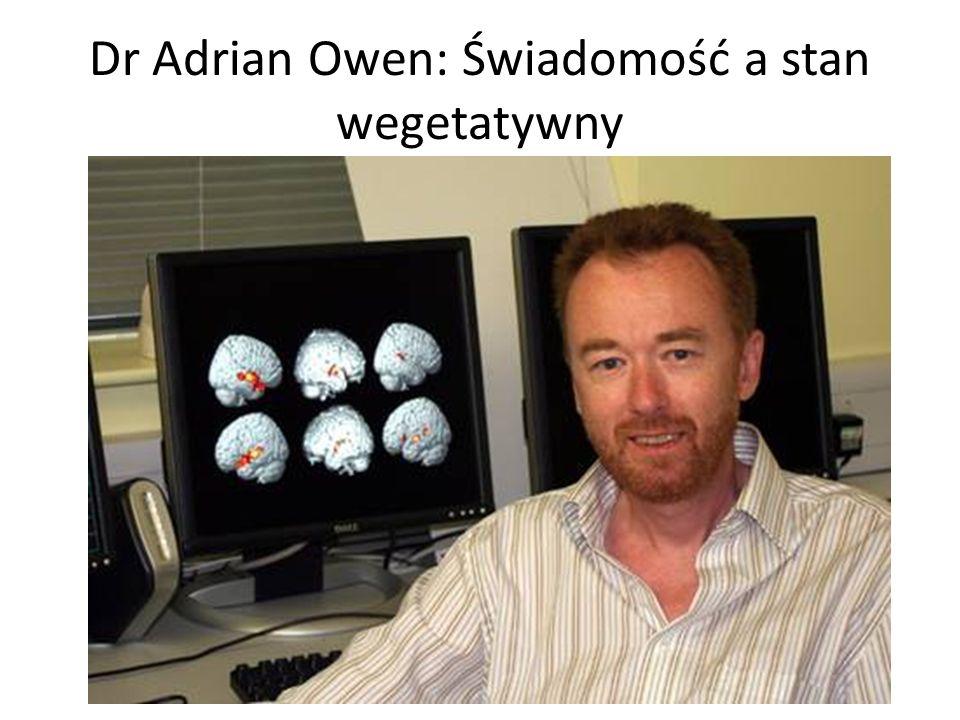 Dr Adrian Owen: Świadomość a stan wegetatywny