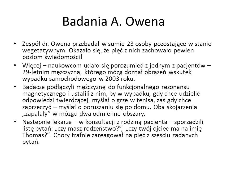 Badania A. Owena Zespół dr. Owena przebadał w sumie 23 osoby pozostające w stanie wegetatywnym. Okazało się, że pięć z nich zachowało pewien poziom św