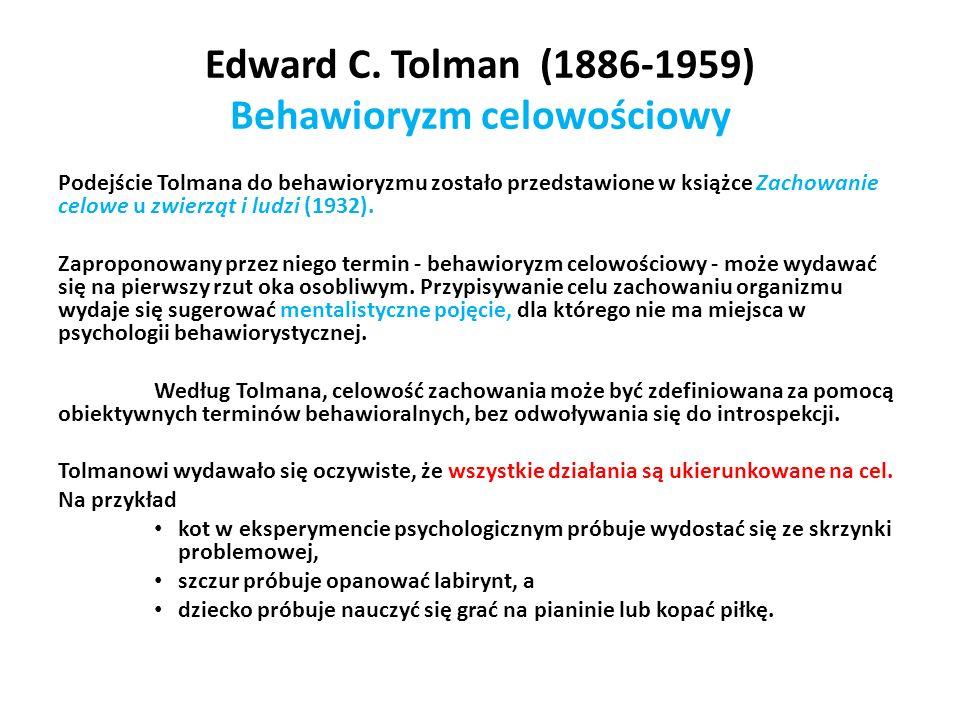 Edward C. Tolman (1886-1959) Behawioryzm celowościowy Podejście Tolmana do behawioryzmu zostało przedstawione w książce Zachowanie celowe u zwierząt i