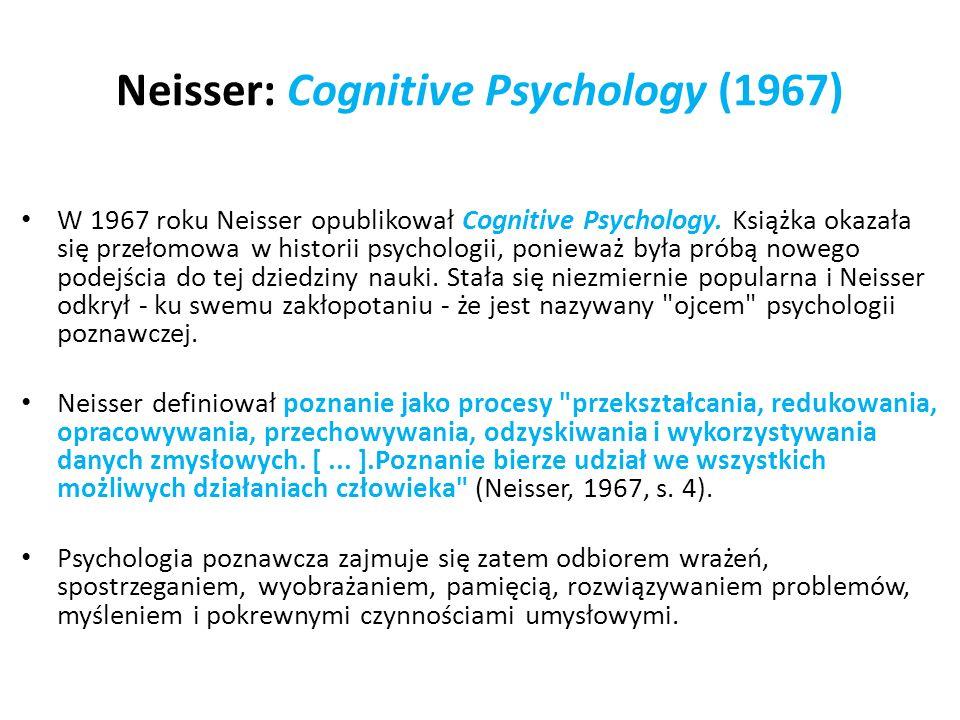 Neisser: Cognitive Psychology (1967) W 1967 roku Neisser opublikował Cognitive Psychology. Książka okazała się przełomowa w historii psychologii, poni