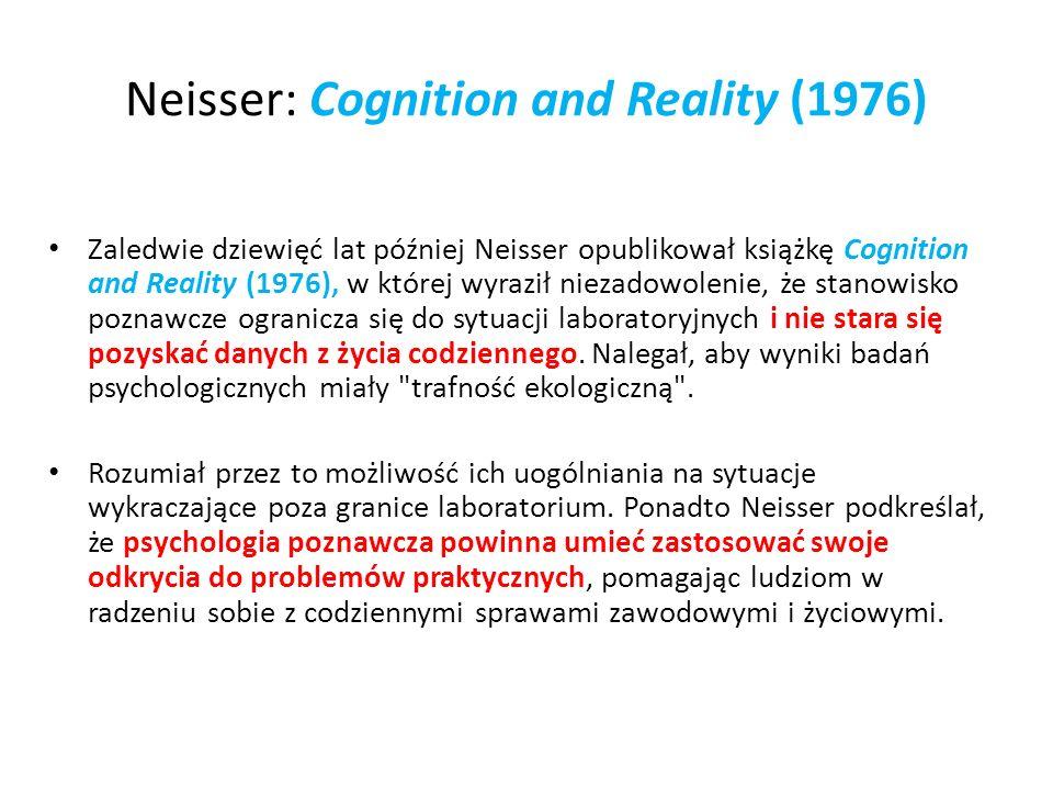 Neisser: Cognition and Reality (1976) Zaledwie dziewięć lat później Neisser opublikował książkę Cognition and Reality (1976), w której wyraził niezado