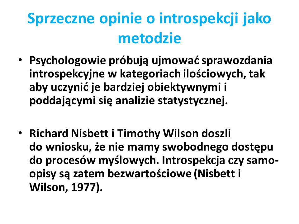 Sprzeczne opinie o introspekcji jako metodzie Psychologowie próbują ujmować sprawozdania introspekcyjne w kategoriach ilościowych, tak aby uczynić je