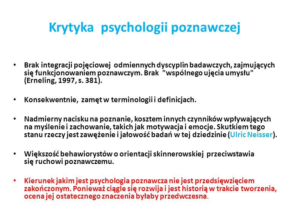 Krytyka psychologii poznawczej Brak integracji pojęciowej odmiennych dyscyplin badawczych, zajmujących się funkcjonowaniem poznawczym. Brak
