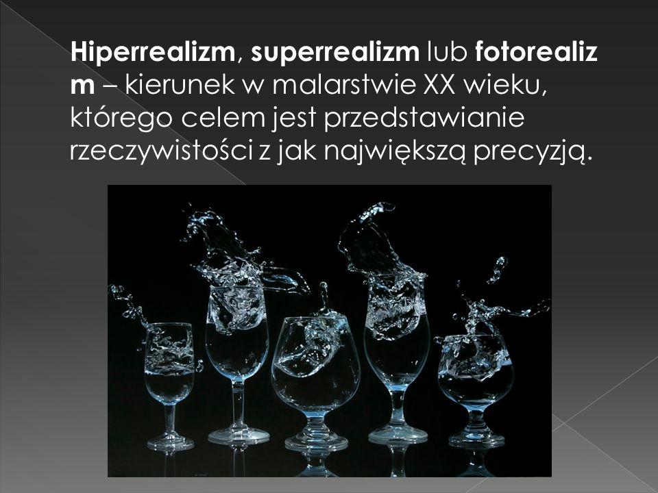 Hiperrealizm, superrealizm lub fotorealiz m – kierunek w malarstwie XX wieku, którego celem jest przedstawianie rzeczywistości z jak największą precyz