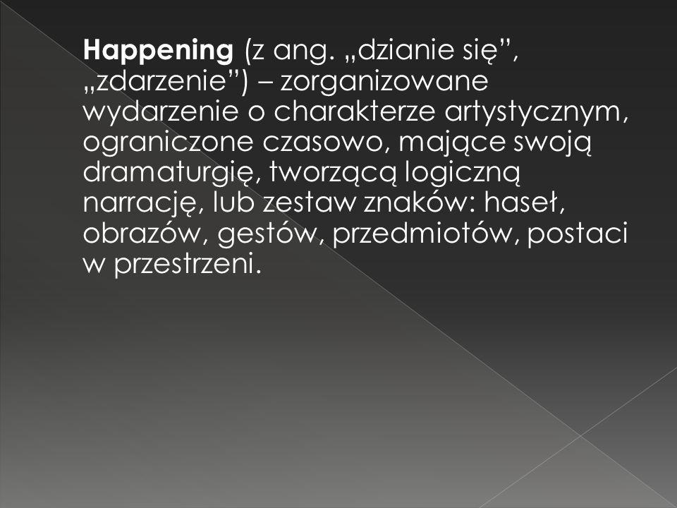 Happening (z ang. dzianie się, zdarzenie) – zorganizowane wydarzenie o charakterze artystycznym, ograniczone czasowo, mające swoją dramaturgię, tworzą