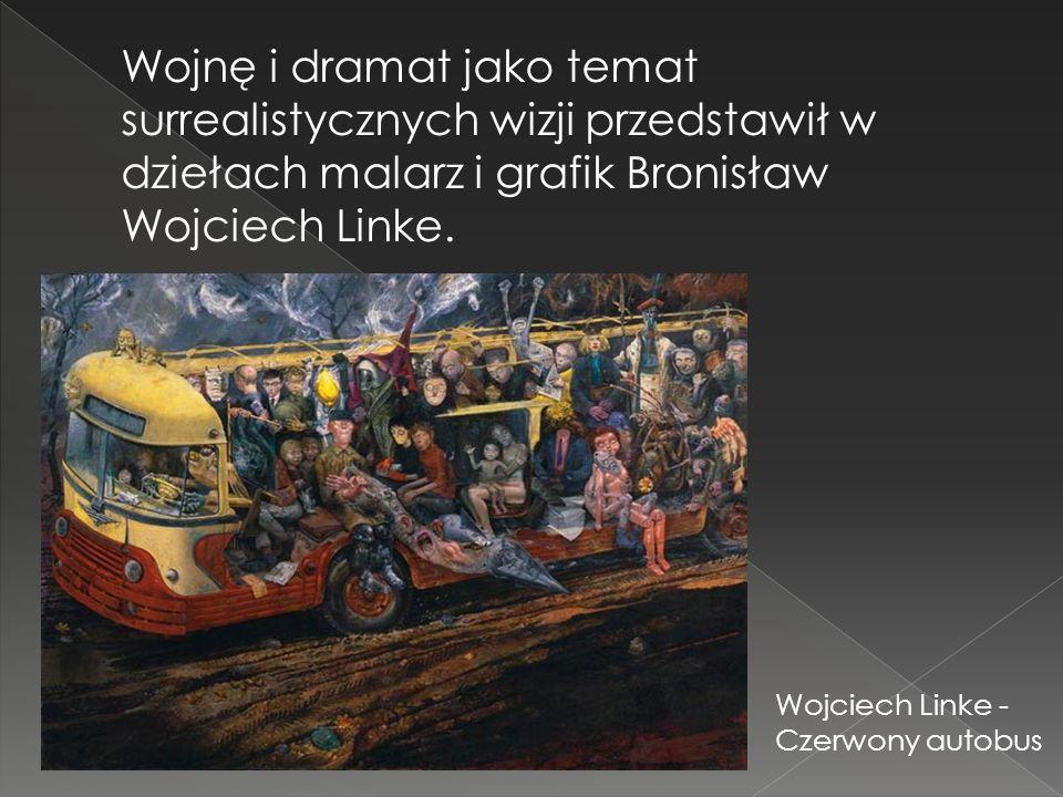 Wojnę i dramat jako temat surrealistycznych wizji przedstawił w dziełach malarz i grafik Bronisław Wojciech Linke. Wojciech Linke - Czerwony autobus