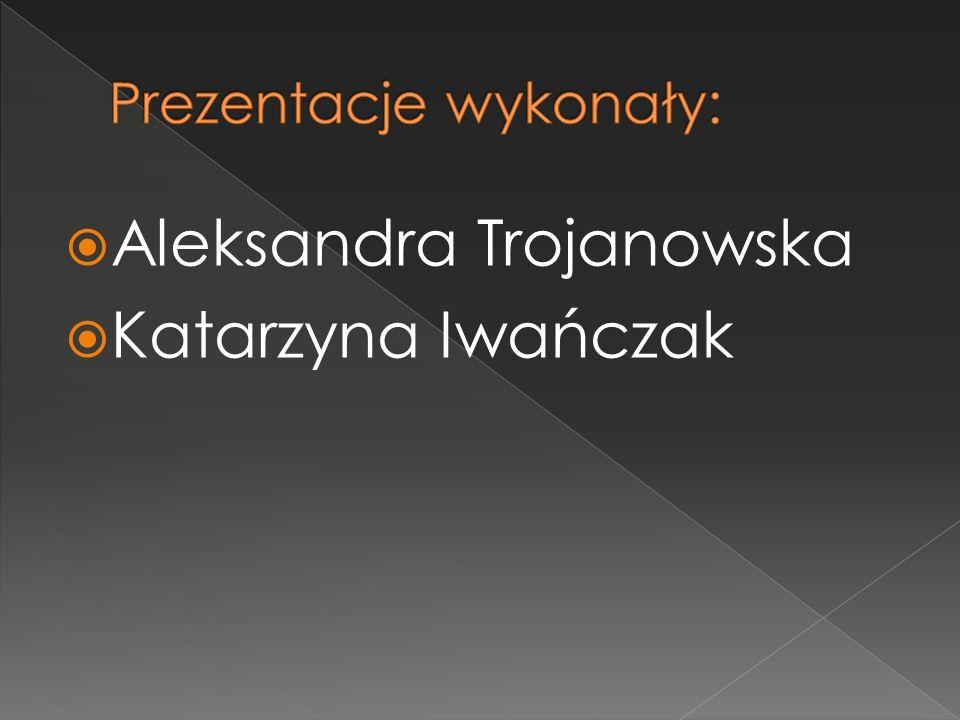 Aleksandra Trojanowska Katarzyna Iwańczak