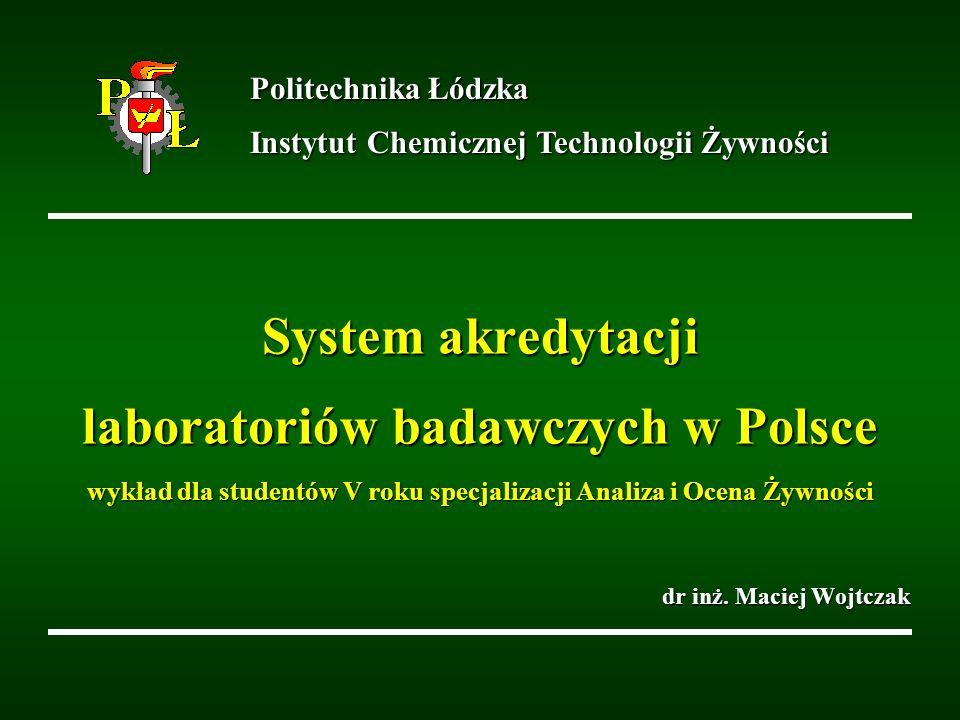 System akredytacji laboratoriów badawczych w Polsce wykład dla studentów V roku specjalizacji Analiza i Ocena Żywności dr inż. Maciej Wojtczak Politec