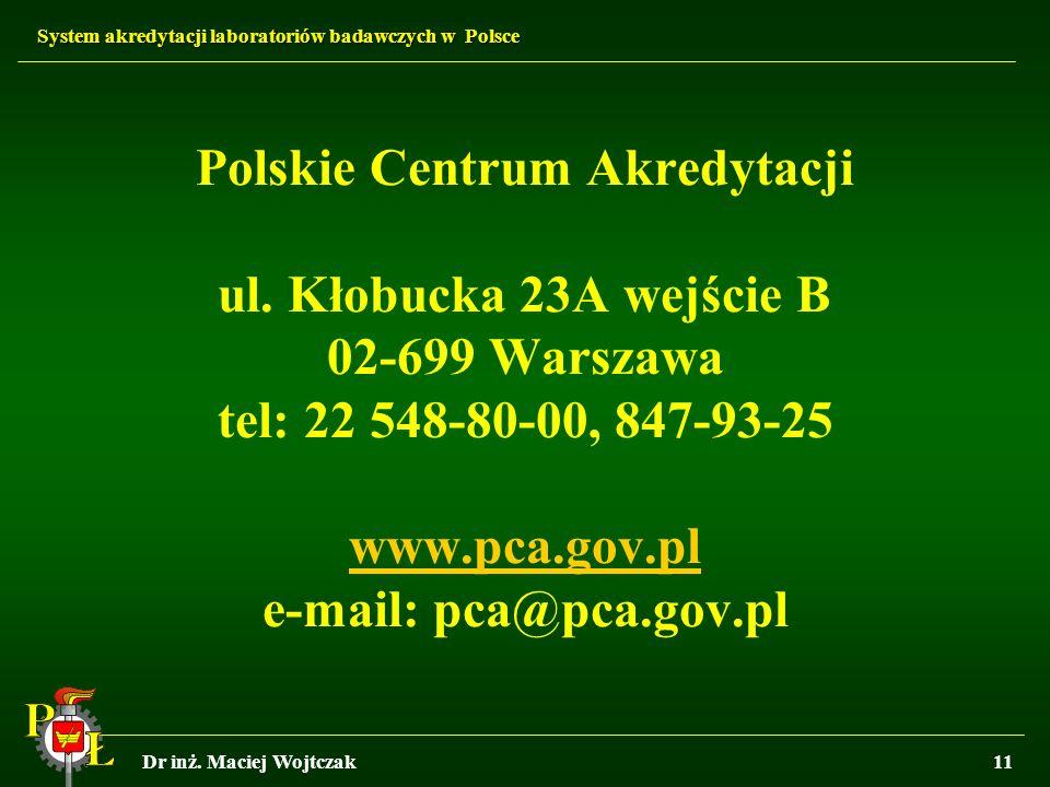 System akredytacji laboratoriów badawczych w Polsce Dr inż. Maciej Wojtczak11 Polskie Centrum Akredytacji ul. Kłobucka 23A wejście B 02-699 Warszawa t