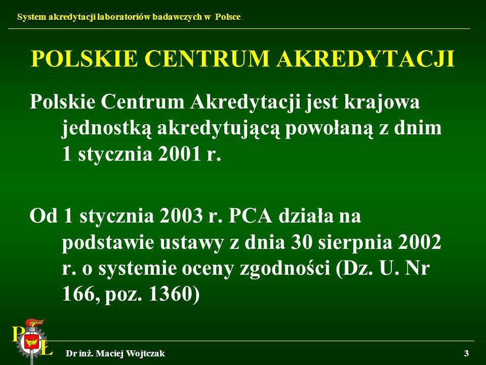 System akredytacji laboratoriów badawczych w Polsce Dr inż. Maciej Wojtczak3 POLSKIE CENTRUM AKREDYTACJI Polskie Centrum Akredytacji jest krajowa jedn