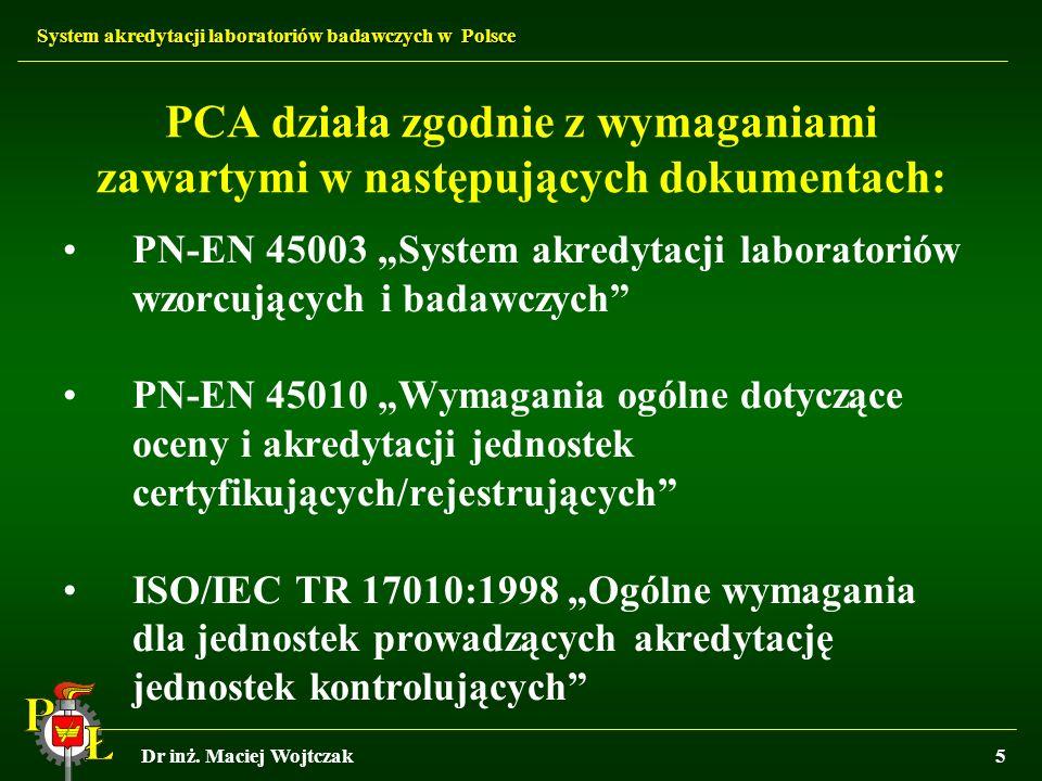 System akredytacji laboratoriów badawczych w Polsce Dr inż. Maciej Wojtczak5 PN-EN 45003 System akredytacji laboratoriów wzorcujących i badawczych PN-