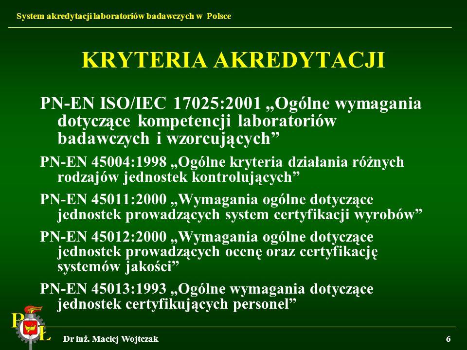 System akredytacji laboratoriów badawczych w Polsce Dr inż. Maciej Wojtczak6 KRYTERIA AKREDYTACJI PN-EN ISO/IEC 17025:2001 Ogólne wymagania dotyczące