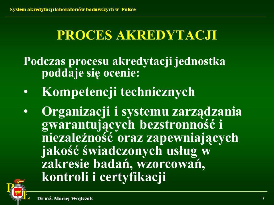 System akredytacji laboratoriów badawczych w Polsce Dr inż. Maciej Wojtczak7 PROCES AKREDYTACJI Podczas procesu akredytacji jednostka poddaje się ocen