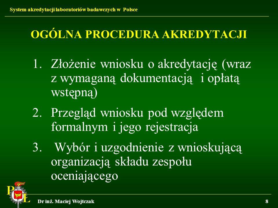 System akredytacji laboratoriów badawczych w Polsce Dr inż. Maciej Wojtczak8 OGÓLNA PROCEDURA AKREDYTACJI 1.Złożenie wniosku o akredytację (wraz z wym