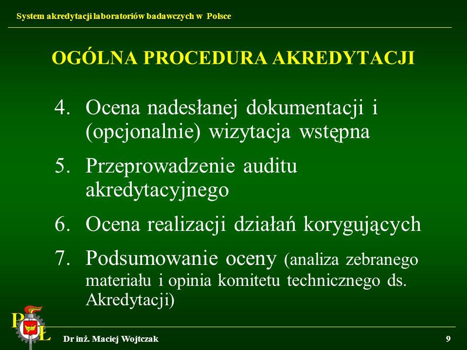 System akredytacji laboratoriów badawczych w Polsce Dr inż. Maciej Wojtczak9 OGÓLNA PROCEDURA AKREDYTACJI 4.Ocena nadesłanej dokumentacji i (opcjonaln