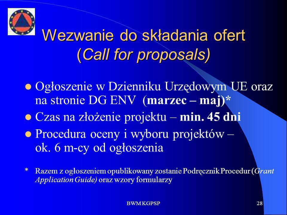 BWM KGPSP28 Wezwanie do składania ofert (Call for proposals) Ogłoszenie w Dzienniku Urzędowym UE oraz na stronie DG ENV (marzec – maj)* Czas na złożen