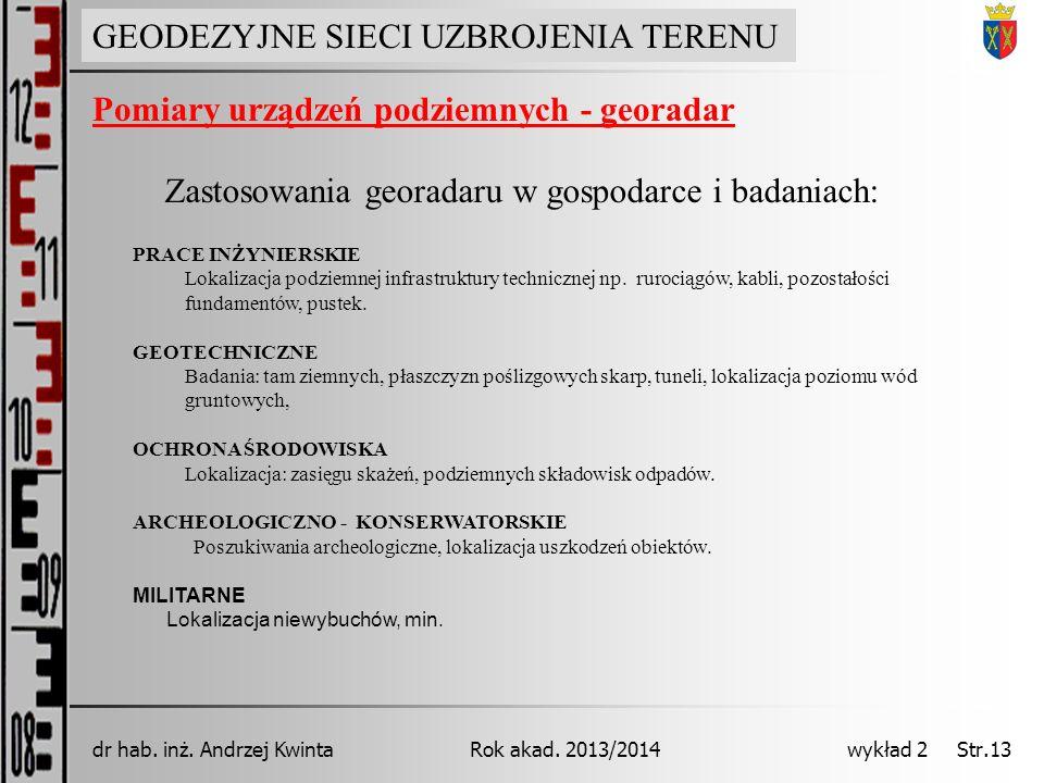 GEODEZJA INŻYNIERYJNA Rok akad. 2013/2014dr hab. inż. Andrzej Kwinta wykład 2 Str.13 Pomiary urządzeń podziemnych - georadar PRACE INŻYNIERSKIE Lokali