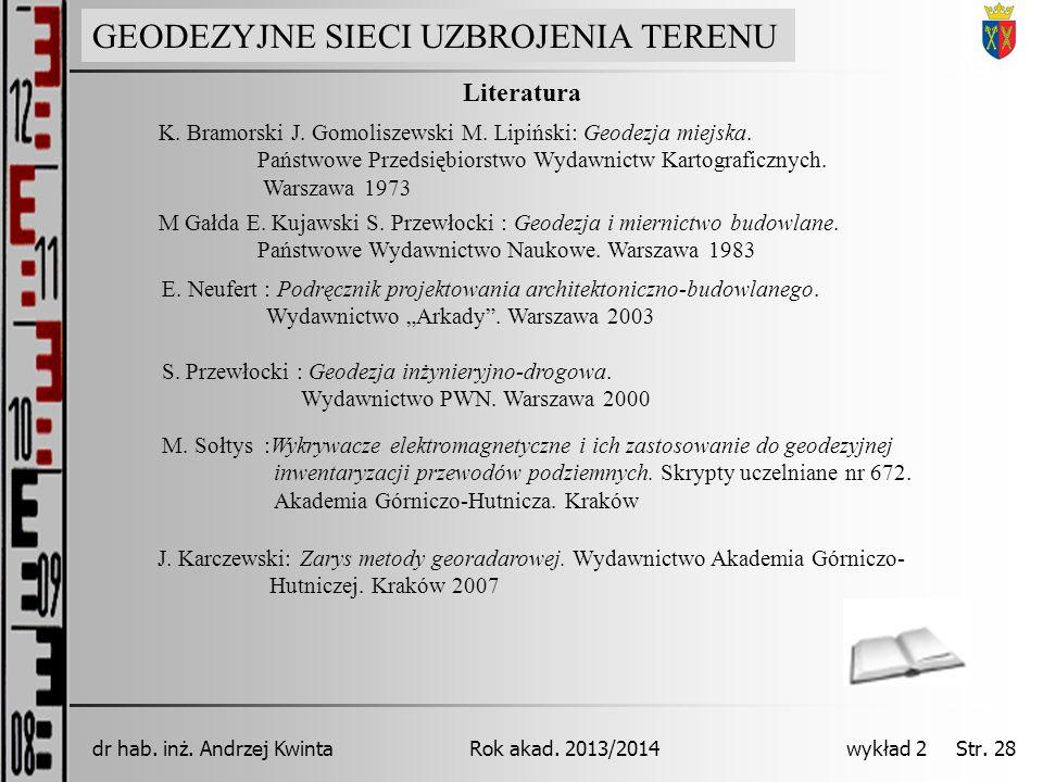 GEODEZJA INŻYNIERYJNA Rok akad. 2013/2014dr hab. inż. Andrzej Kwinta wykład 2 Str. 28 Literatura M Gałda E. Kujawski S. Przewłocki : Geodezja i mierni