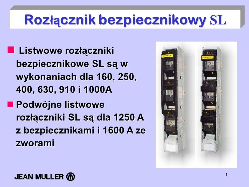 1 Roz ł ą cznik bezpiecznikowy SL Listwowe rozłączniki bezpiecznikowe SL są w wykonaniach dla 160, 250, 400, 630, 910 i 1000A Listwowe rozłączniki bez