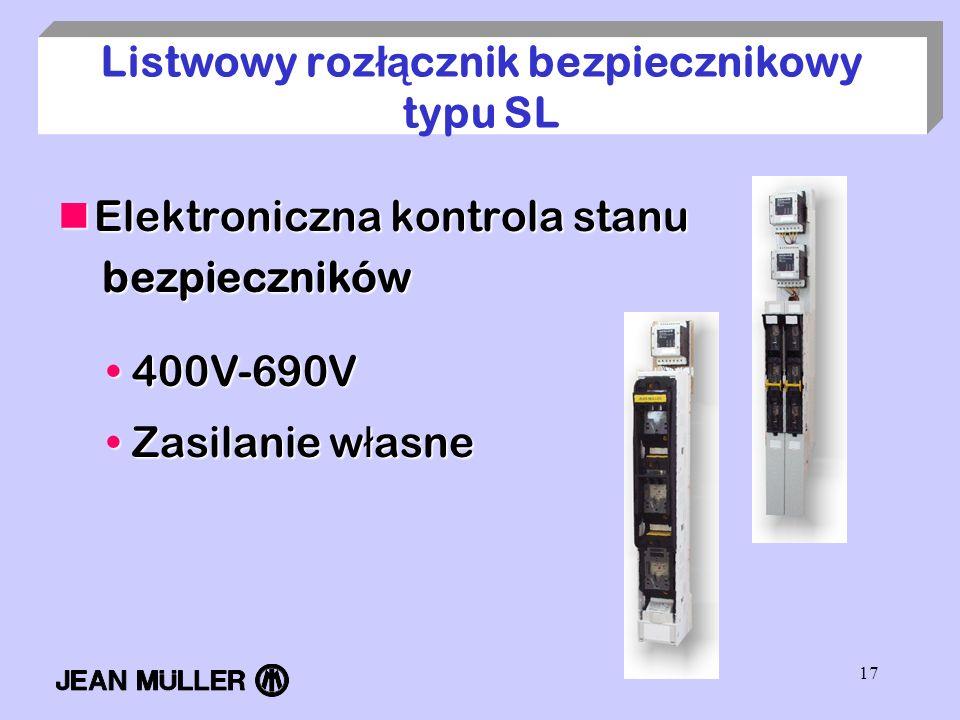 17 Listwowy roz łą cznik bezpiecznikowy typu SL Elektroniczna kontrola stanu Elektroniczna kontrola stanu bezpieczników bezpieczników 400V-690V 400V-6