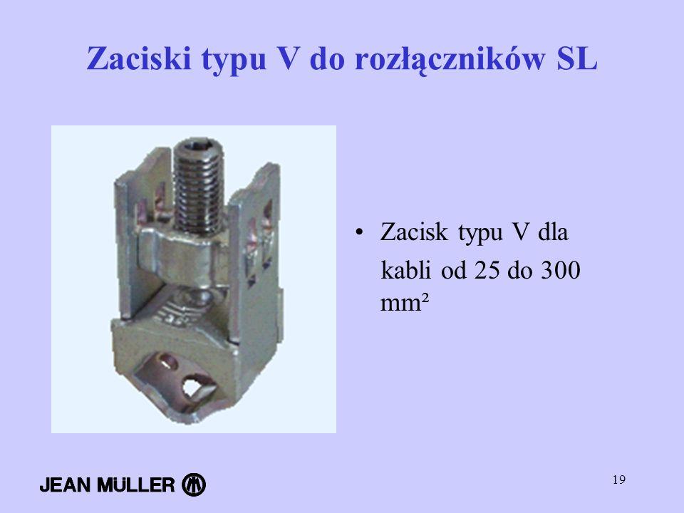 19 Zaciski typu V do rozłączników SL Zacisk typu V dla kabli od 25 do 300 mm²