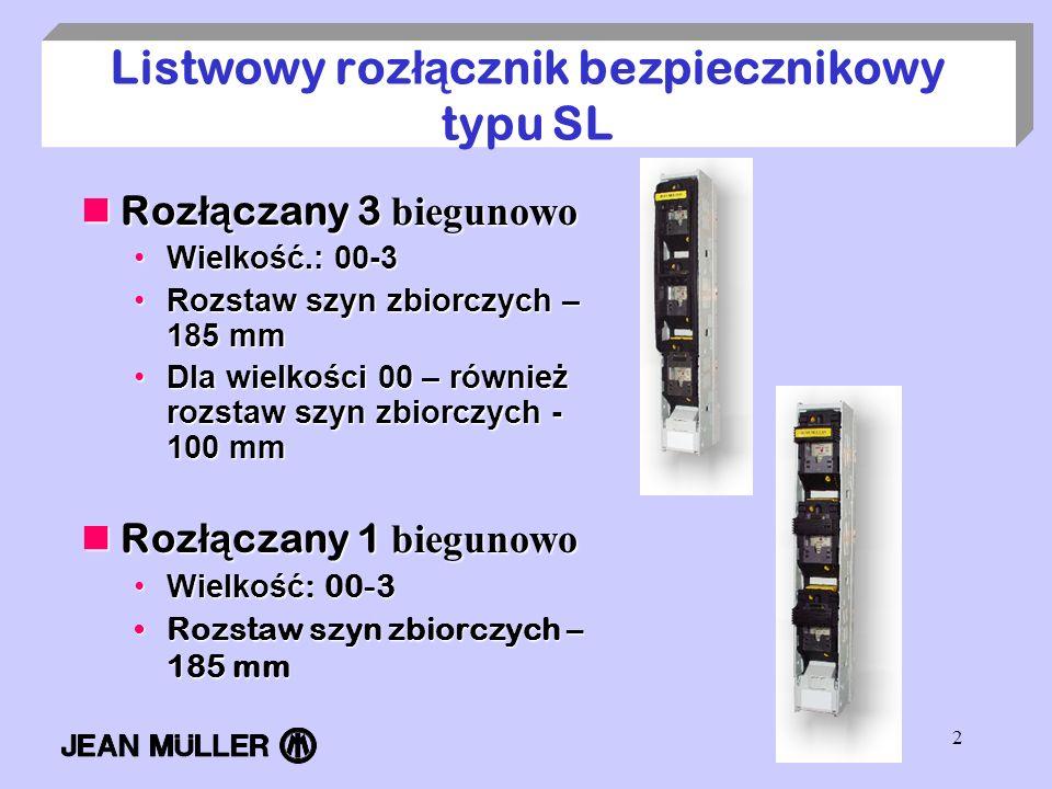 2 Listwowy roz łą cznik bezpiecznikowy typu SL Roz łą czany 3 biegunowo Roz łą czany 3 biegunowo Wielkość.: 00-3Wielkość.: 00-3 Rozstaw szyn zbiorczyc