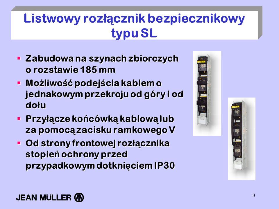 3 Listwowy roz łą cznik bezpiecznikowy typu SL Zabudowa na szynach zbiorczych o rozstawie 185 mm Zabudowa na szynach zbiorczych o rozstawie 185 mm Mo