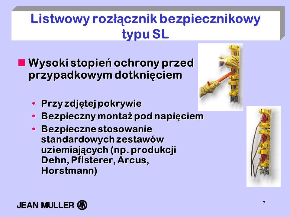 7 Listwowy roz łą cznik bezpiecznikowy typu SL Wysoki stopie ń ochrony przed przypadkowym dotkni ę ciem Wysoki stopie ń ochrony przed przypadkowym dot