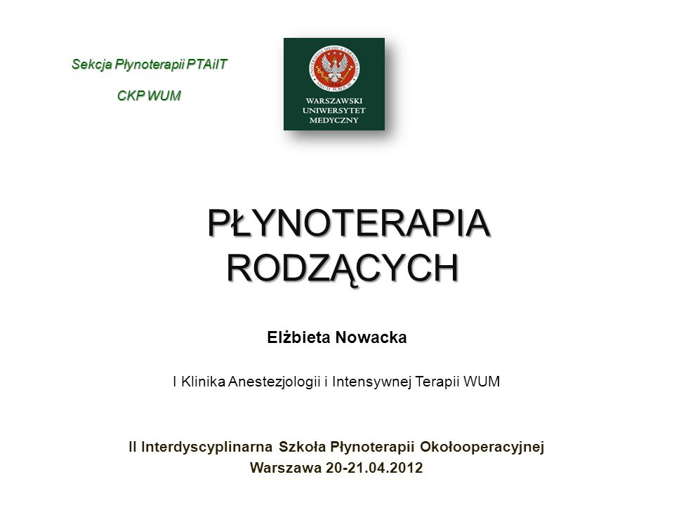 PŁYNOTERAPIA RODZĄCYCH PŁYNOTERAPIA RODZĄCYCH Elżbieta Nowacka I Klinika Anestezjologii i Intensywnej Terapii WUM II Interdyscyplinarna Szkoła Płynote