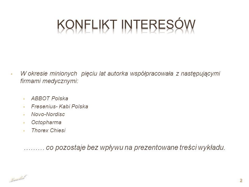 2 W okresie minionych pięciu lat autorka współpracowała z następującymi firmami medycznymi: ABBOT Polska Fresenius- Kabi Polska Novo-Nordisc Octopharm