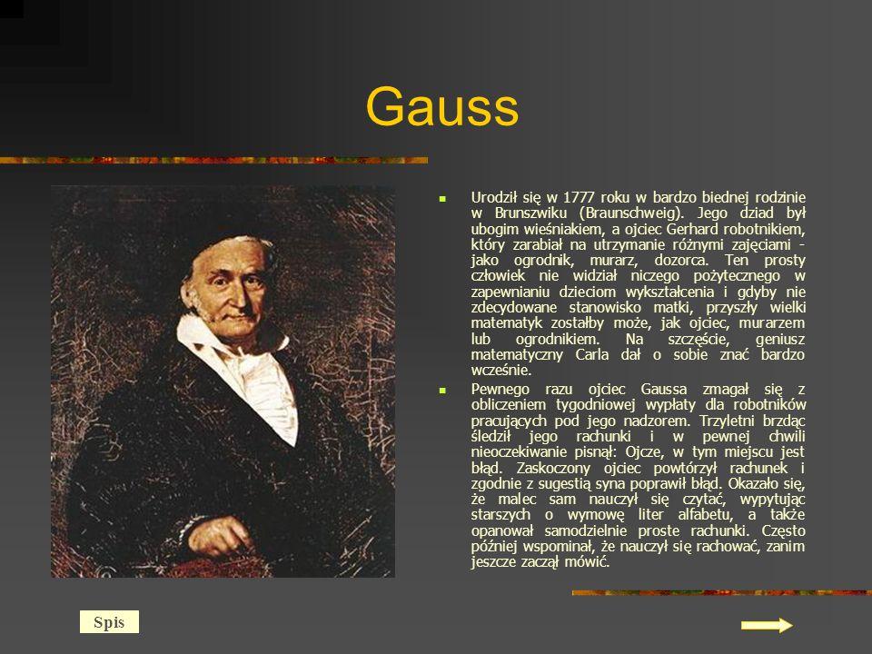 Gauss Urodził się w 1777 roku w bardzo biednej rodzinie w Brunszwiku (Braunschweig).