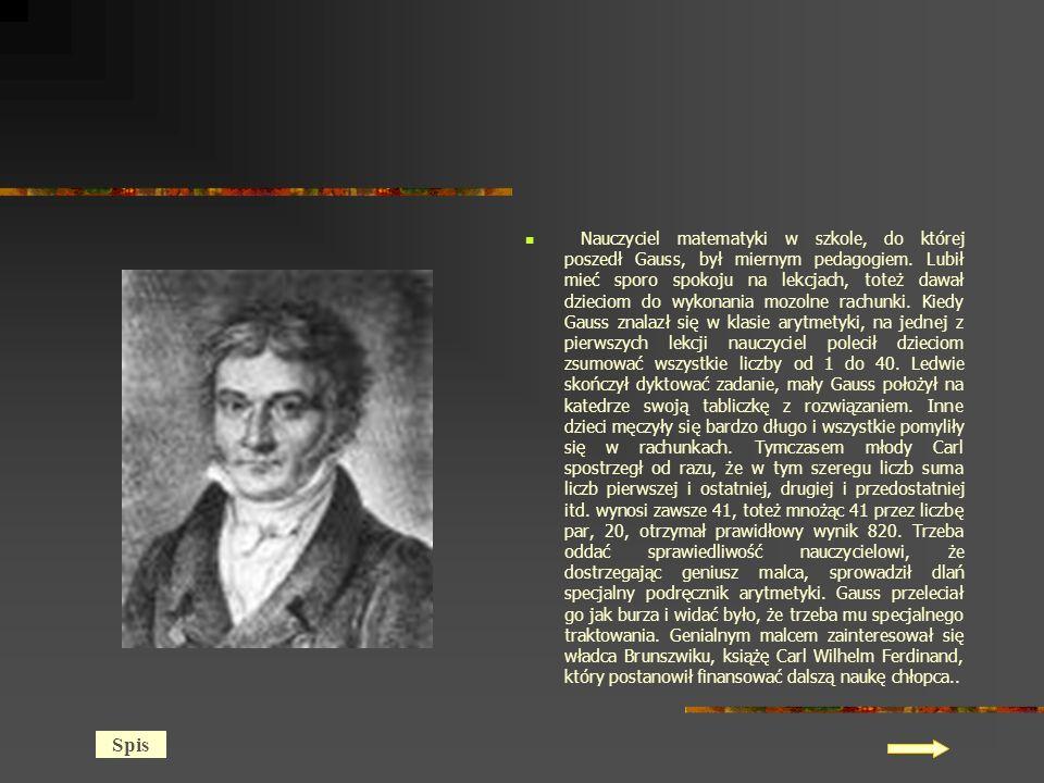 Nauczyciel matematyki w szkole, do której poszedł Gauss, był miernym pedagogiem.