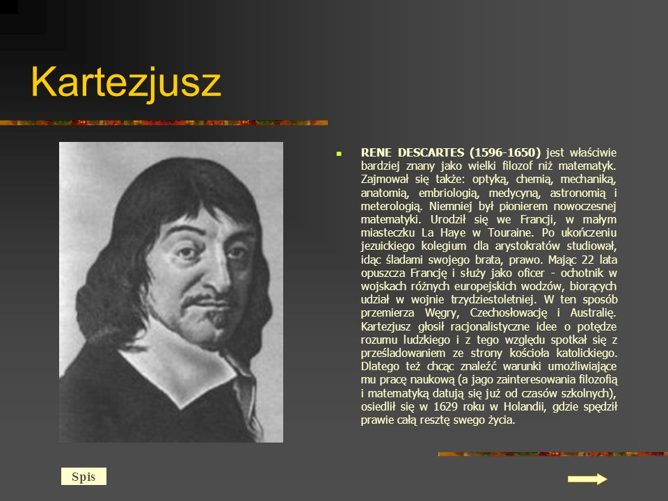 Kartezjusz RENE DESCARTES (1596-1650) jest właściwie bardziej znany jako wielki filozof niż matematyk.