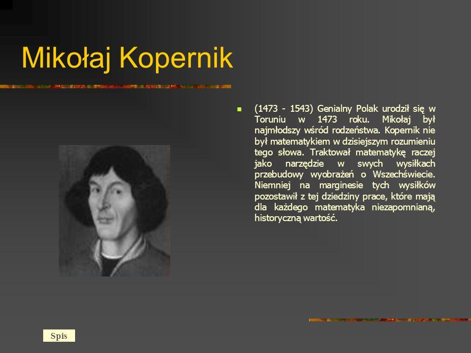 Mikołaj Kopernik (1473 - 1543) Genialny Polak urodził się w Toruniu w 1473 roku.