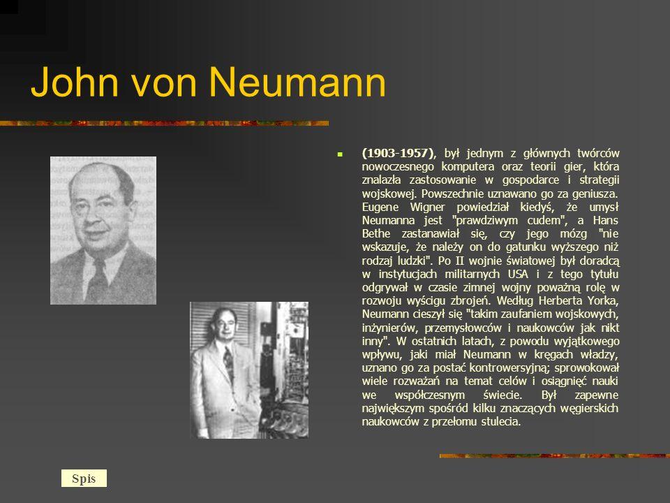 John von Neumann (1903-1957), był jednym z głównych twórców nowoczesnego komputera oraz teorii gier, która znalazła zastosowanie w gospodarce i strategii wojskowej.