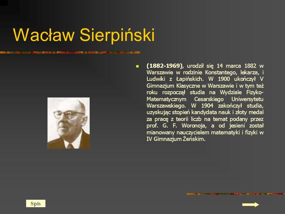 Wacław Sierpiński (1882-1969), urodził się 14 marca 1882 w Warszawie w rodzinie Konstantego, lekarza, i Ludwiki z Łapińskich.