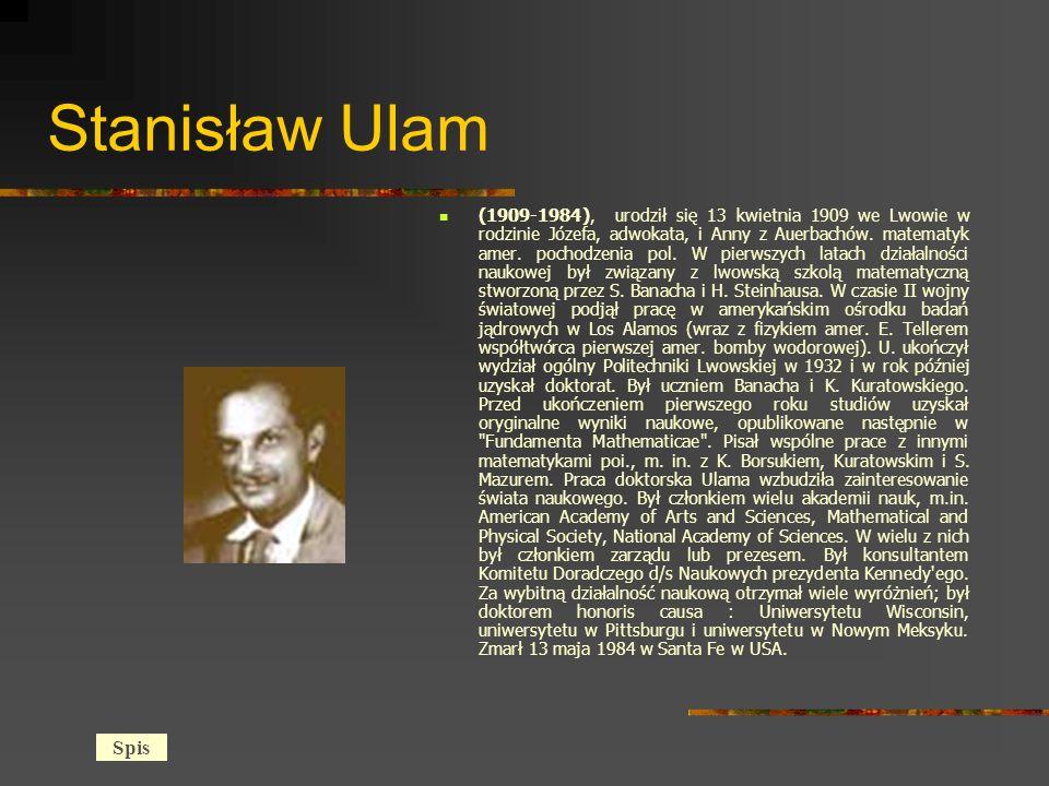 Stanisław Ulam (1909-1984), urodził się 13 kwietnia 1909 we Lwowie w rodzinie Józefa, adwokata, i Anny z Auerbachów.